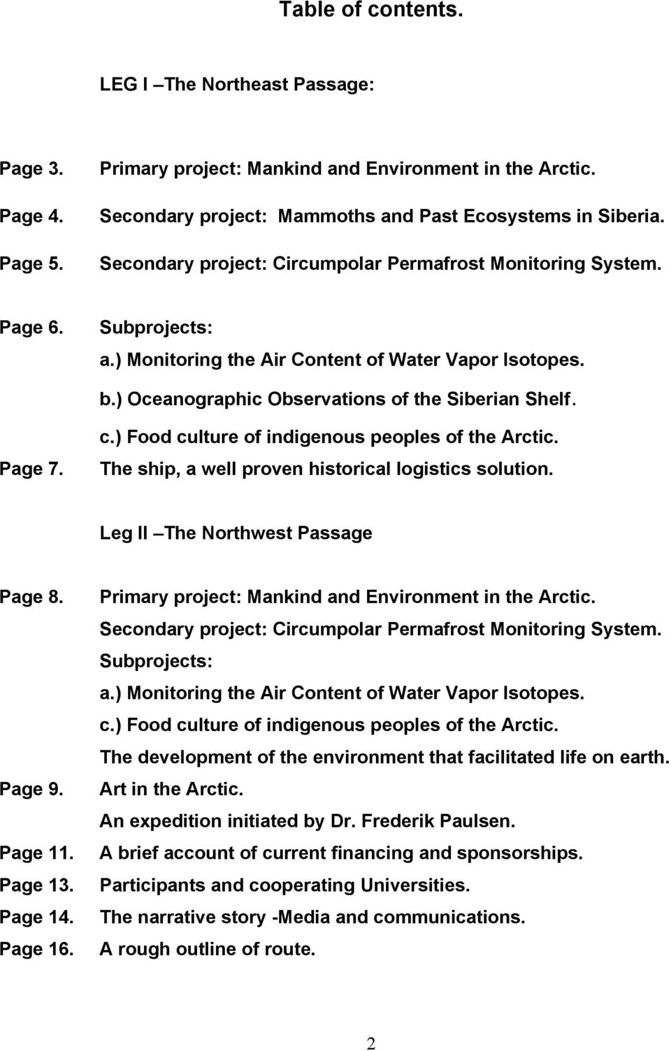 ) Food culture of indigenous peoples of the Arctic. Page 7. The ship, a well proven historical logistics solution. Leg II The Northwest Passage Page 8.