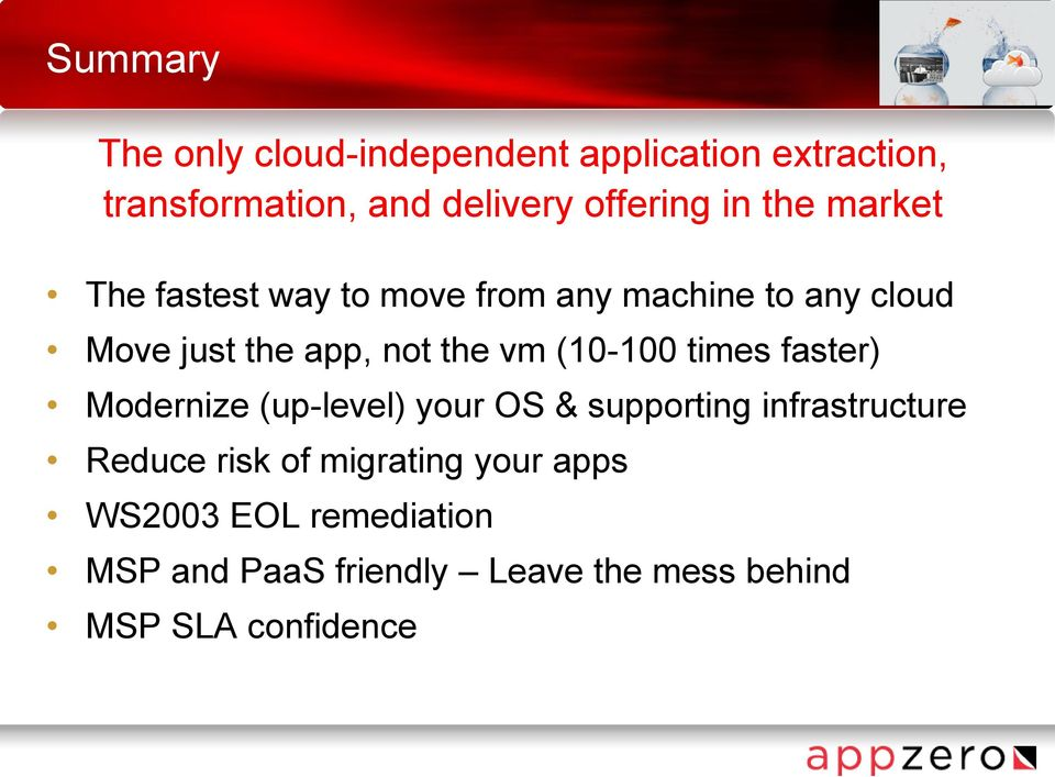 (10-100 times faster) Modernize (up-level) your OS & supporting infrastructure Reduce risk of