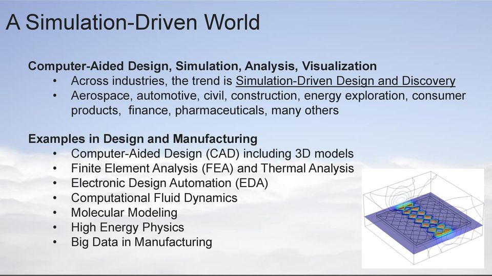 others Examples in Design and Manufacturing Computer-Aided Design (CAD) including 3D models Finite Element Analysis (FEA) and Thermal