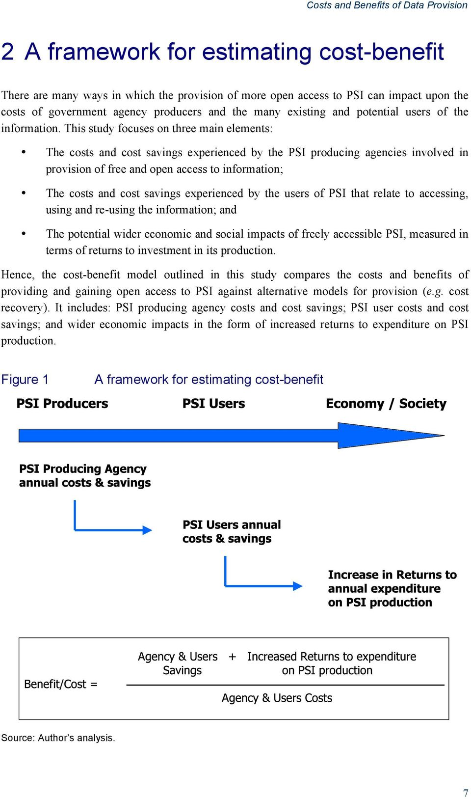 This study focuses on three main elements: The costs and cost savings experienced by the PSI producing agencies involved in provision of free and open access to information; The costs and cost