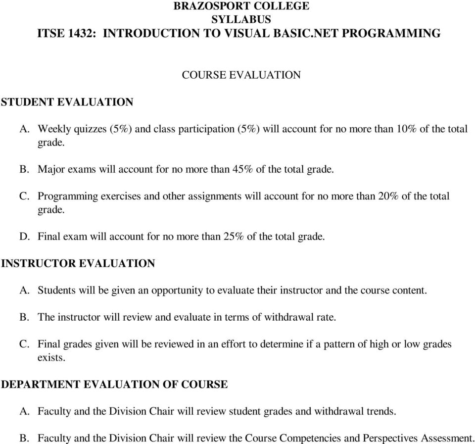 Programming exercises and other assignments will account for no more than 20% of the total grade. D. Final exam will account for no more than 25% of the total grade. INSTRUCTOR EVALUATION A.