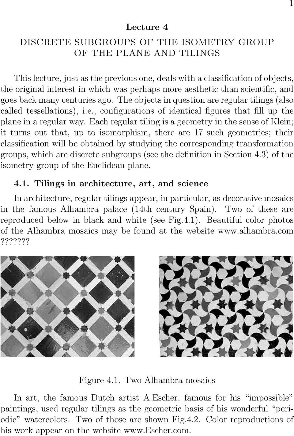Each regular tiling is a geometry in the sense of Klein; it turns out that, up to isomorphism, there are 17 such geometries; their classification will be obtained by studying the corresponding