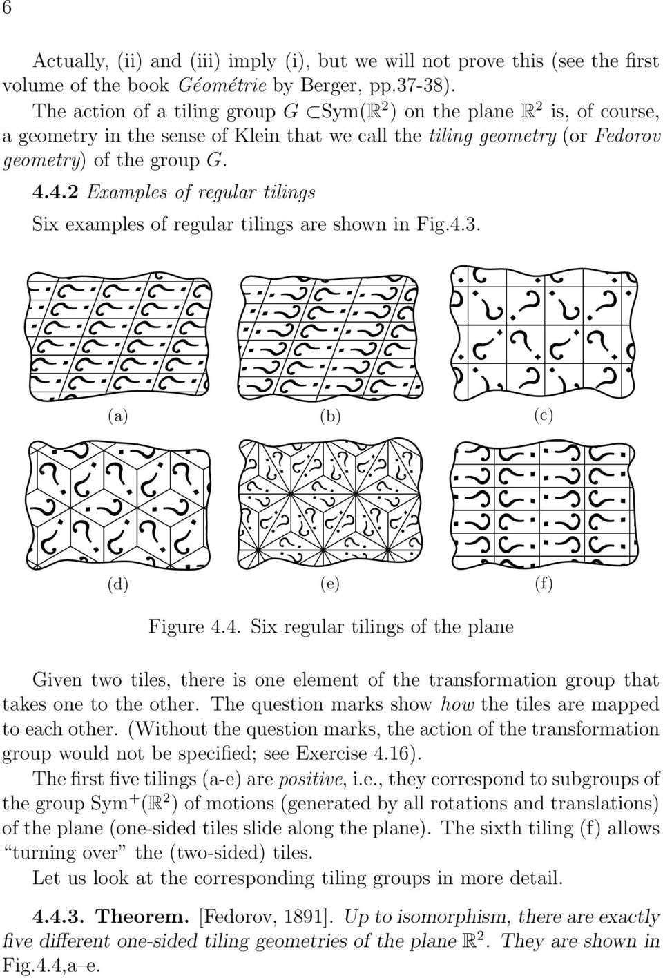 4.2 Examples of regular tilings Six examples of regular tilings are shown in Fig.4.3. (a) (b) (c) (d) (e) (f) Figure 4.4. Six regular tilings of the plane Given two tiles, there is one element of the transformation group that takes one to the other.