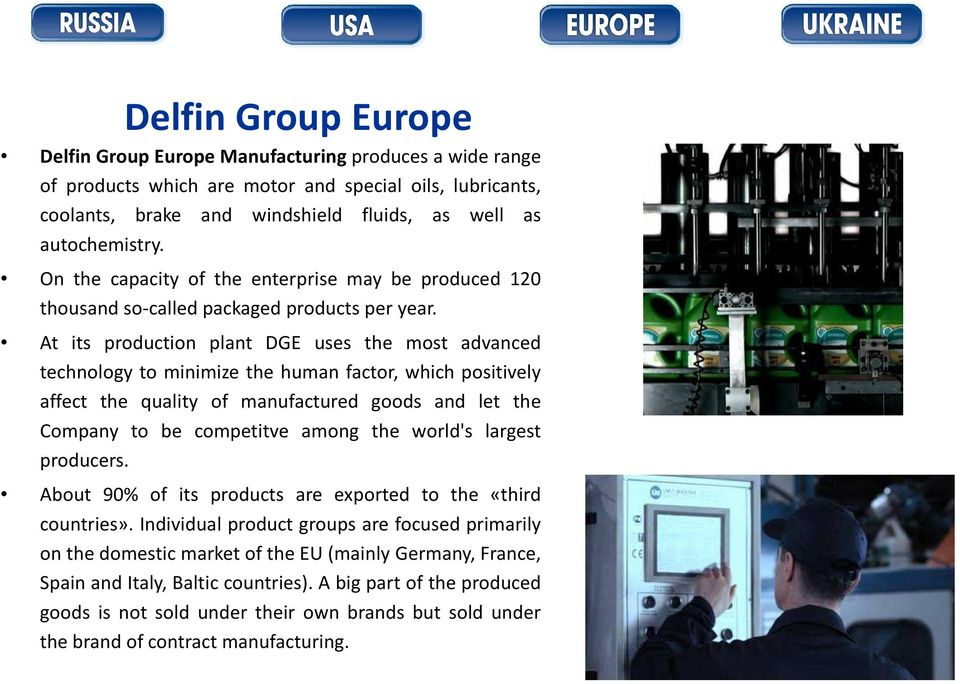 At its production plant DGE uses the most advanced technology to minimize the human factor, which positively affect the quality of manufactured goods and let the Company to be competitve among the