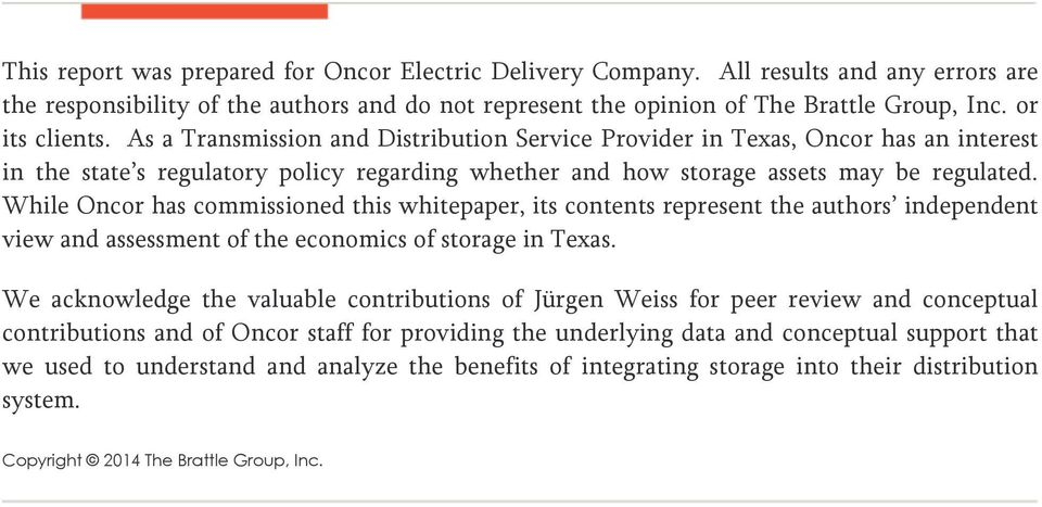 While Oncor has commissioned this whitepaper, its contents represent the authors independent view and assessment of the economics of storage in Texas.