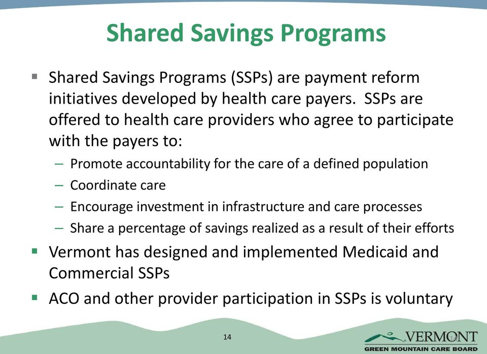 defined population Coordinate care Encourage investment in infrastructure and care processes Share a percentage of savings realized as