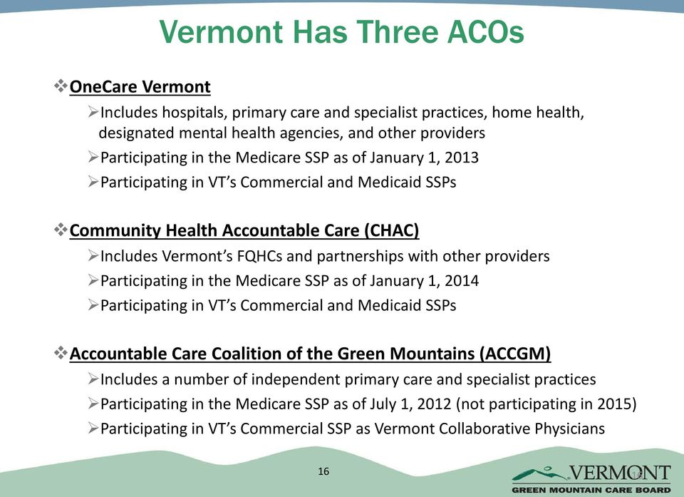 Participating in the Medicare SSP as of January 1, 2014 Participating in VT s Commercial and Medicaid SSPs Accountable Care Coalition of the Green Mountains (ACCGM) Includes a number of