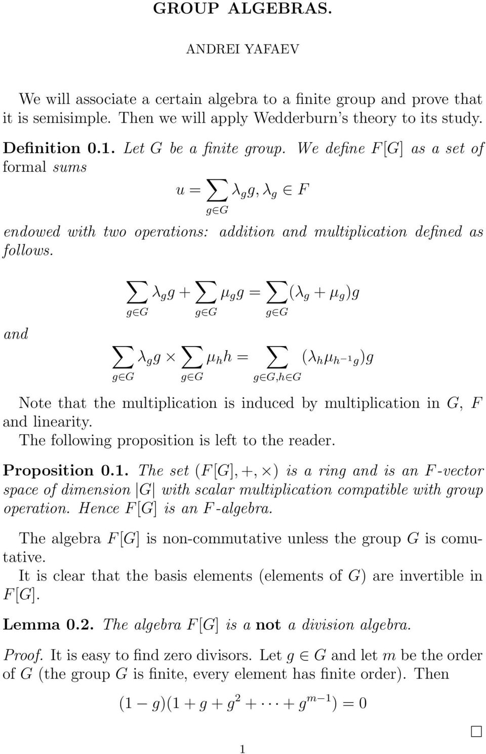 and g G λ g g + g G µ g g = g G g G λ g g g G µ h h = g G,h G (λ g + µ g )g (λ h µ h 1 g)g Note that the multiplication is induced by multiplication in G, F and linearity.