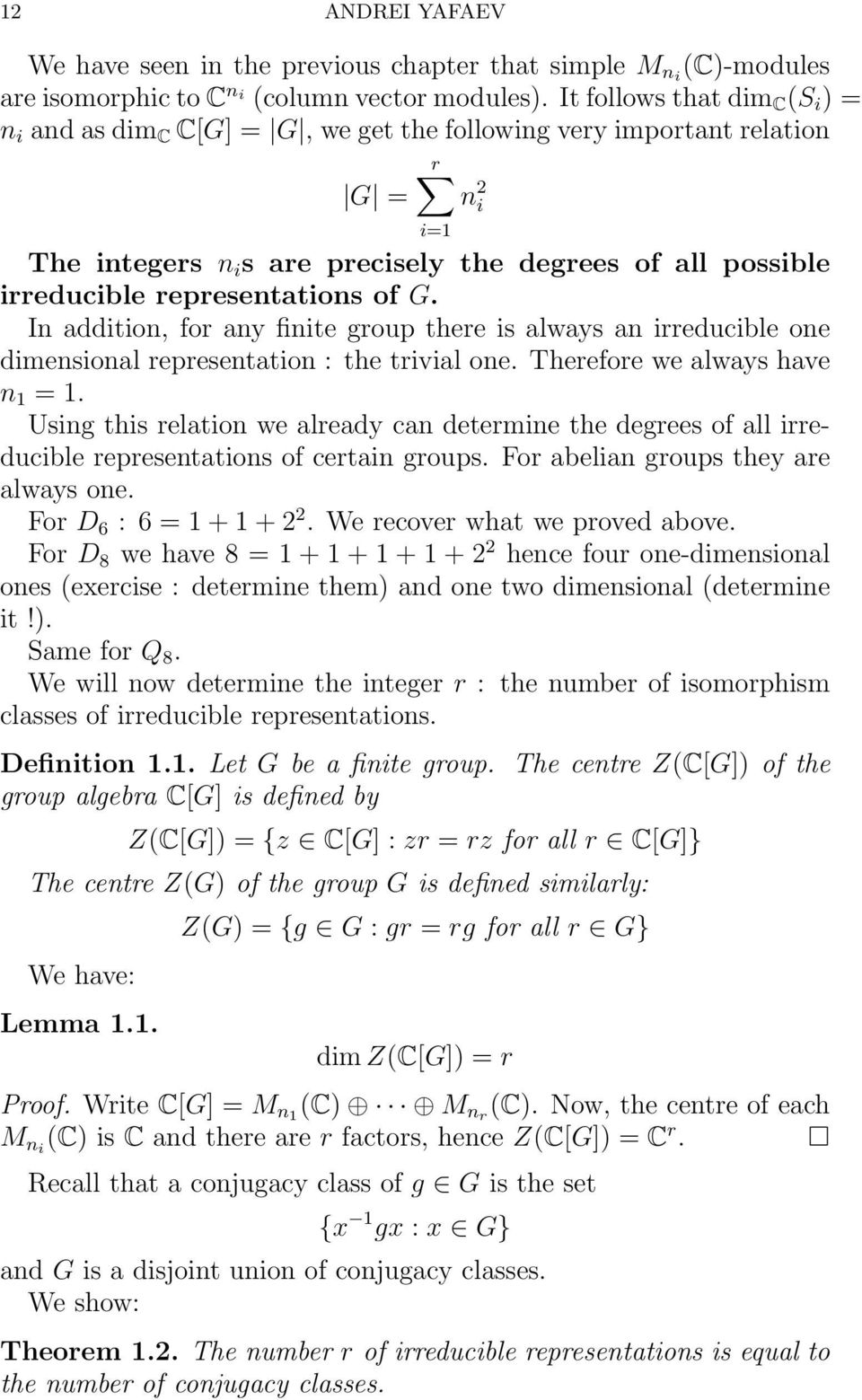 of G. In addition, for any finite group there is always an irreducible one dimensional representation : the trivial one. Therefore we always have n 1 = 1.