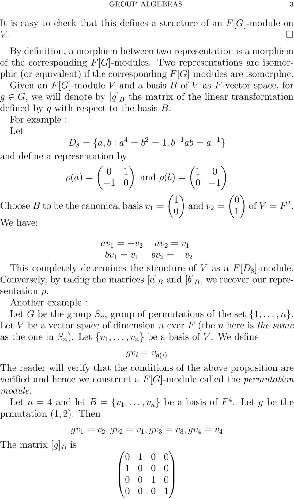 Given an F[G]-module V and a basis B of V as F-vector space, for g G, we will denote by [g] B the matrix of the linear transformation defined by g with respect to the basis B.