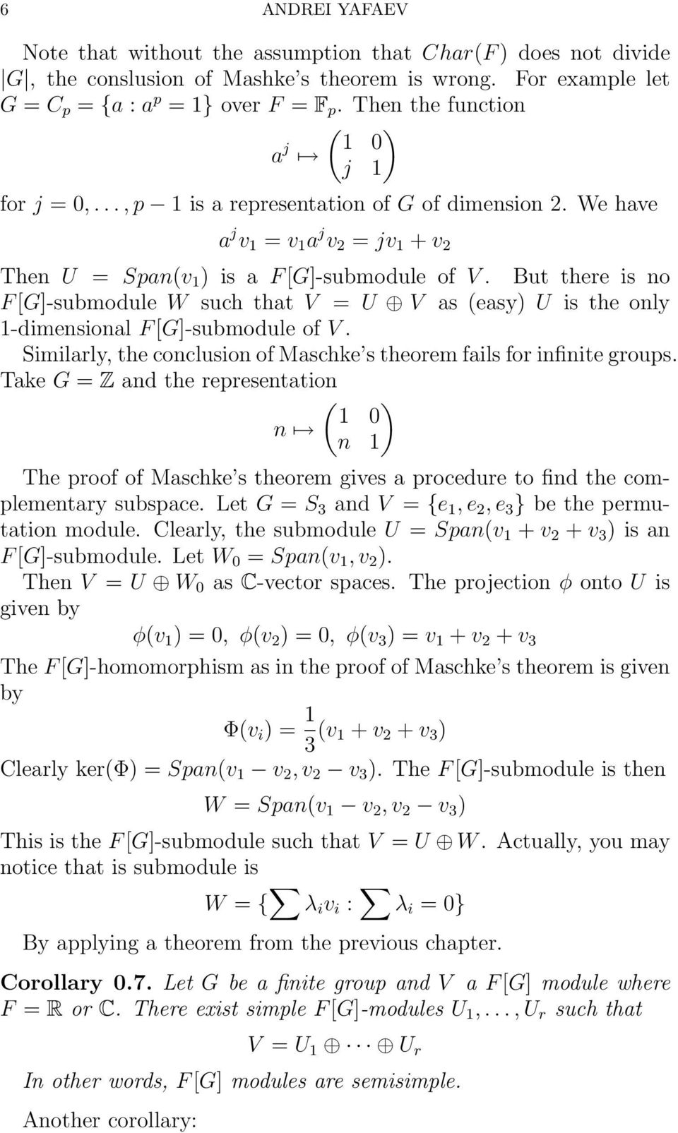 But there is no F[G]-submodule W such that V = U V as (easy) U is the only 1-dimensional F[G]-submodule of V. Similarly, the conclusion of Maschke s theorem fails for infinite groups.