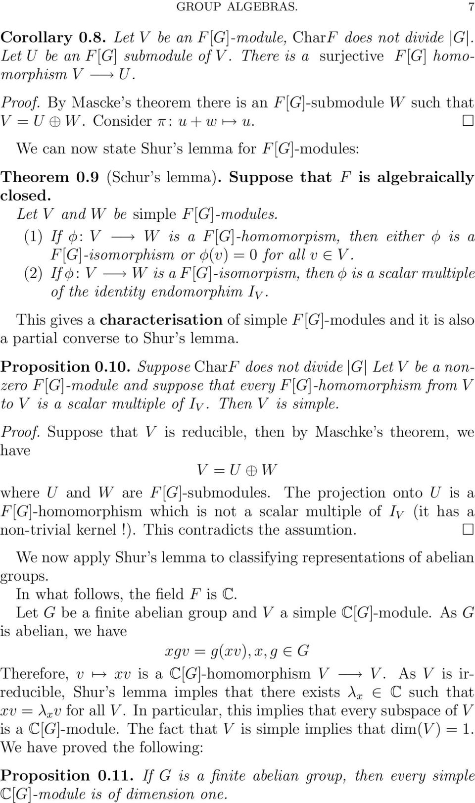 Suppose that F is algebraically closed. Let V and W be simple F[G]-modules. (1) If φ: V W is a F[G]-homomorpism, then either φ is a F[G]-isomorphism or φ(v) = 0 for all v V.