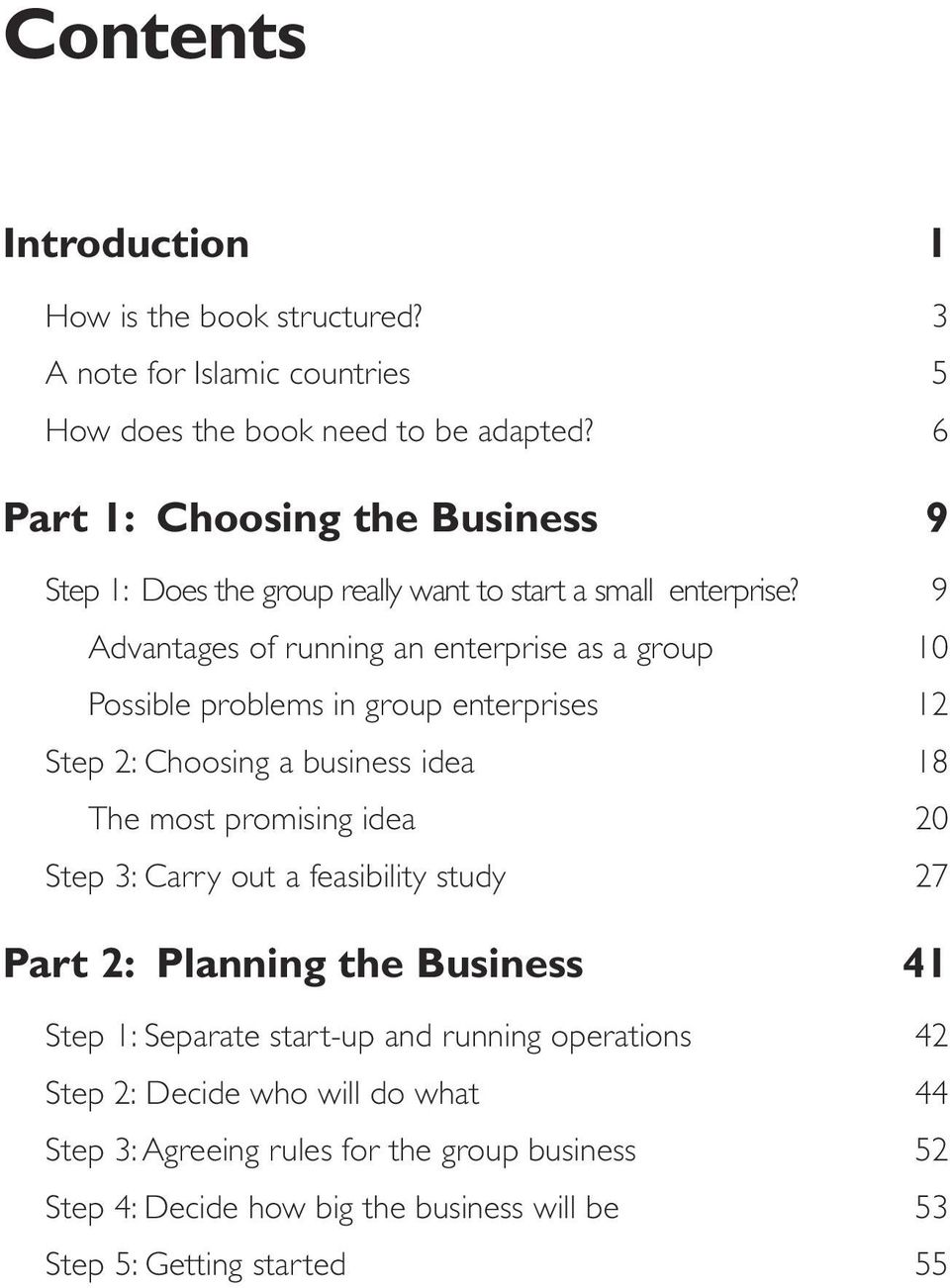 9 Advantages of running an enterprise as a group 10 Possible problems in group enterprises 12 Step 2: Choosing a business idea 18 The most promising idea 20 Step 3: