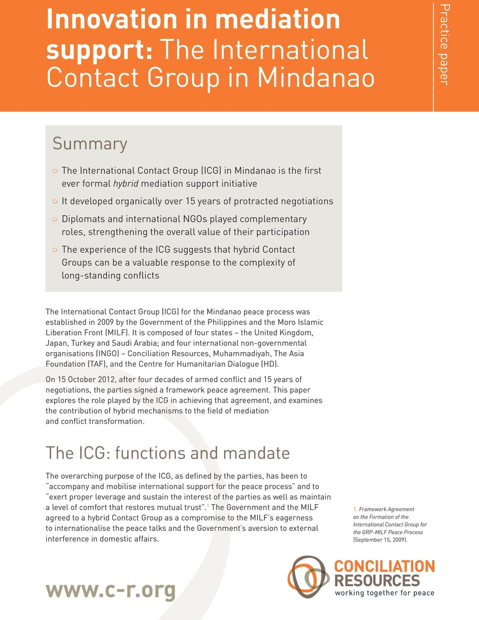The experience of the ICG suggests that hybrid Contact Groups can be a valuable response to the complexity of long-standing conflicts The International Contact Group (ICG) for the Mindanao peace