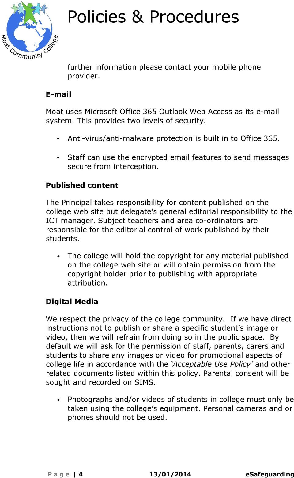 Published content The Principal takes responsibility for content published on the college web site but delegate s general editorial responsibility to the ICT manager.