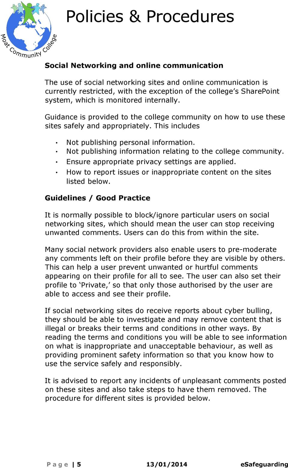 Not publishing information relating to the college community. Ensure appropriate privacy settings are applied. How to report issues or inappropriate content on the sites listed below.