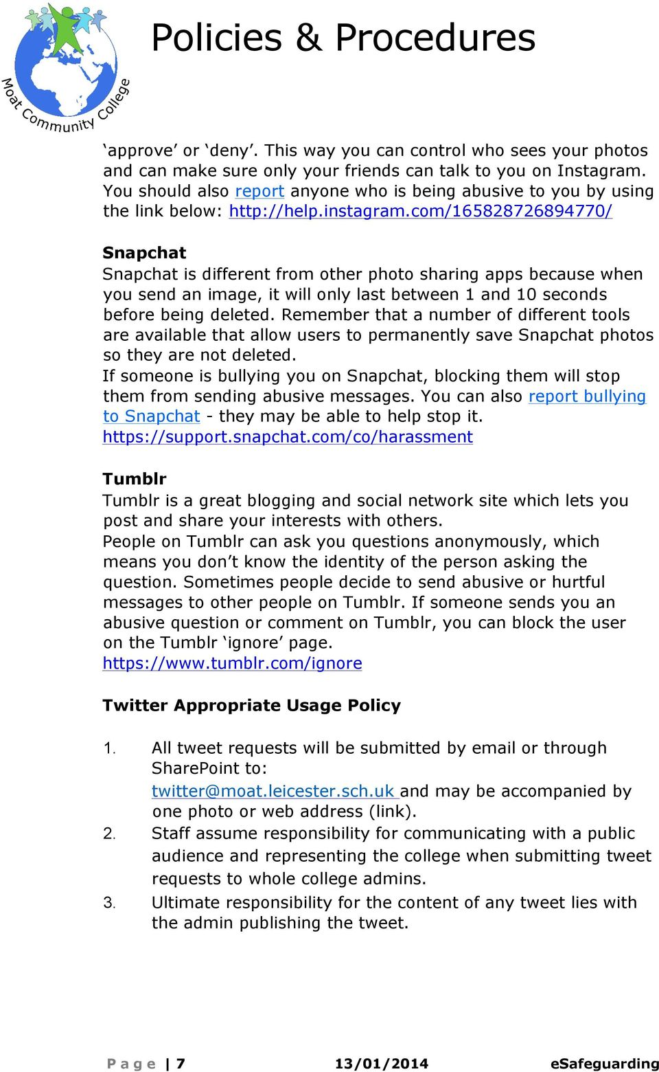 com/165828726894770/ Snapchat Snapchat is different from other photo sharing apps because when you send an image, it will only last between 1 and 10 seconds before being deleted.