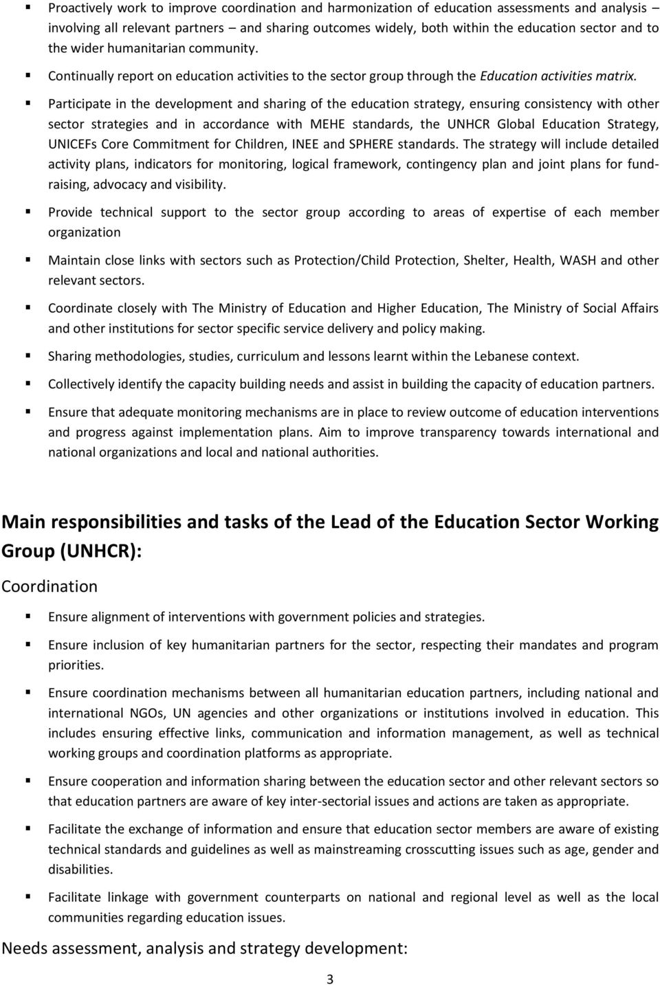 Participate in the development and sharing of the education strategy, ensuring consistency with other sector strategies and in accordance with MEHE standards, the UNHCR Global Education Strategy,
