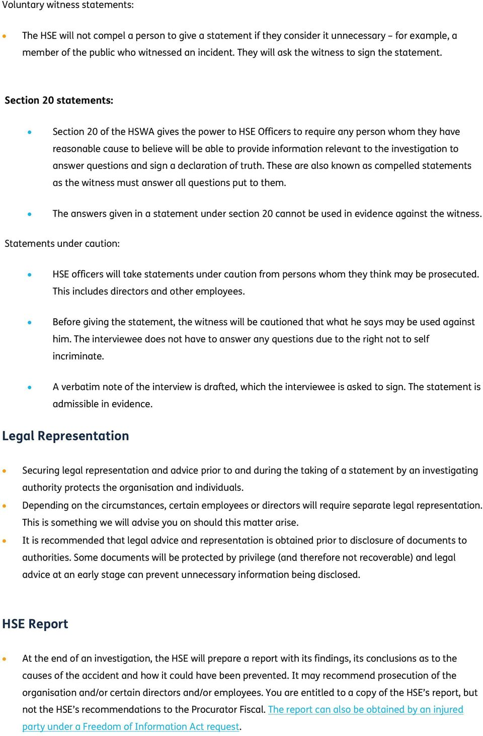 Section 20 statements: Section 20 of the HSWA gives the power to HSE Officers to require any person whom they have reasonable cause to believe will be able to provide information relevant to the