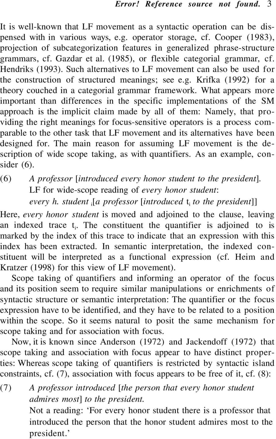 Such alternatives to LF movement can also be used for the construction of structured meanings; see e.g. Krifka (1992) for a theory couched in a categorial grammar framework.
