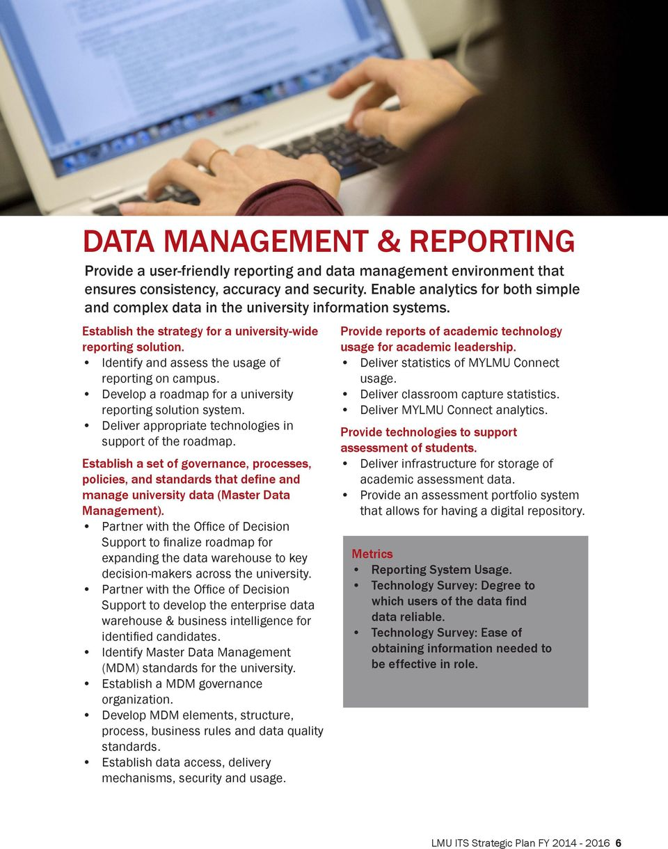 Identify and assess the usage of reporting on campus. Develop a roadmap for a university reporting solution system. Deliver appropriate technologies in support of the roadmap.