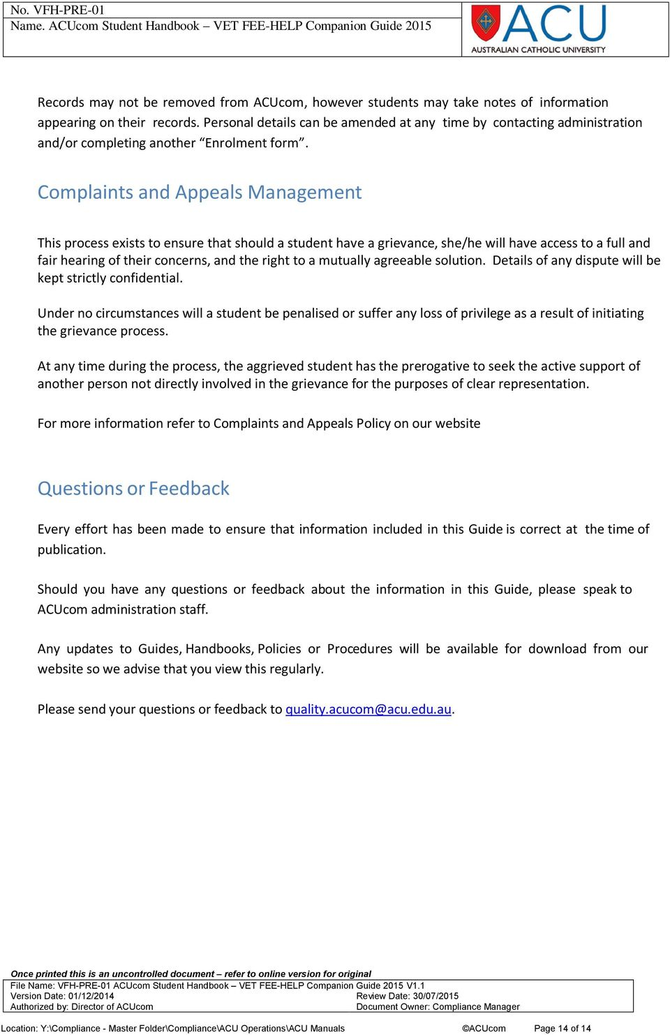 Complaints and Appeals Management This process exists to ensure that should a student have a grievance, she/he will have access to a full and fair hearing of their concerns, and the right to a
