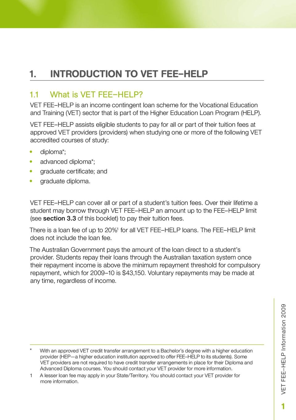 VET FEE HELP assists eligible students to pay for all or part of their tuition fees at approved VET providers (providers) when studying one or more of the following VET accredited courses of study: