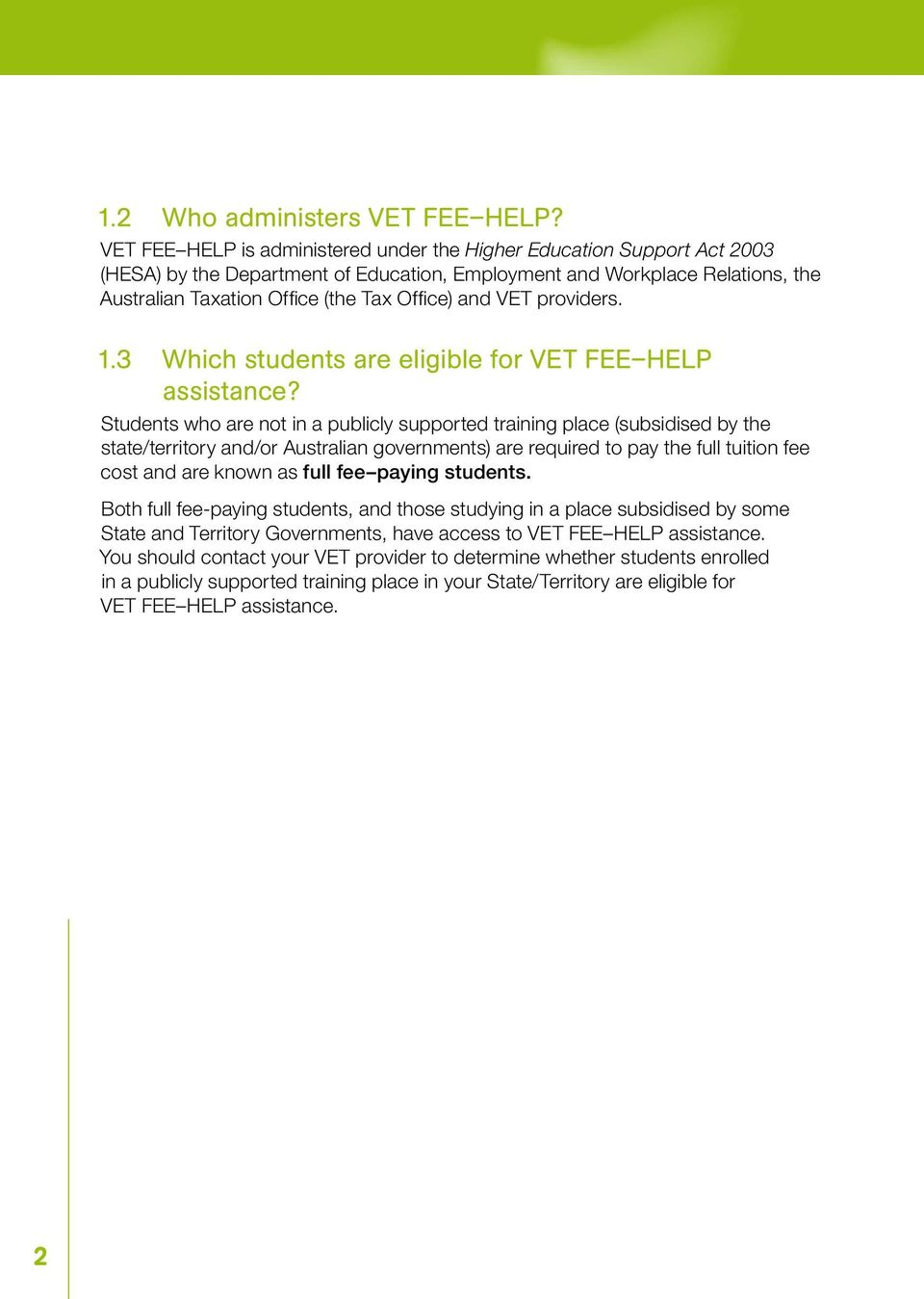 and VET providers. 1.3 Which students are eligible for VET FEE HELP assistance?