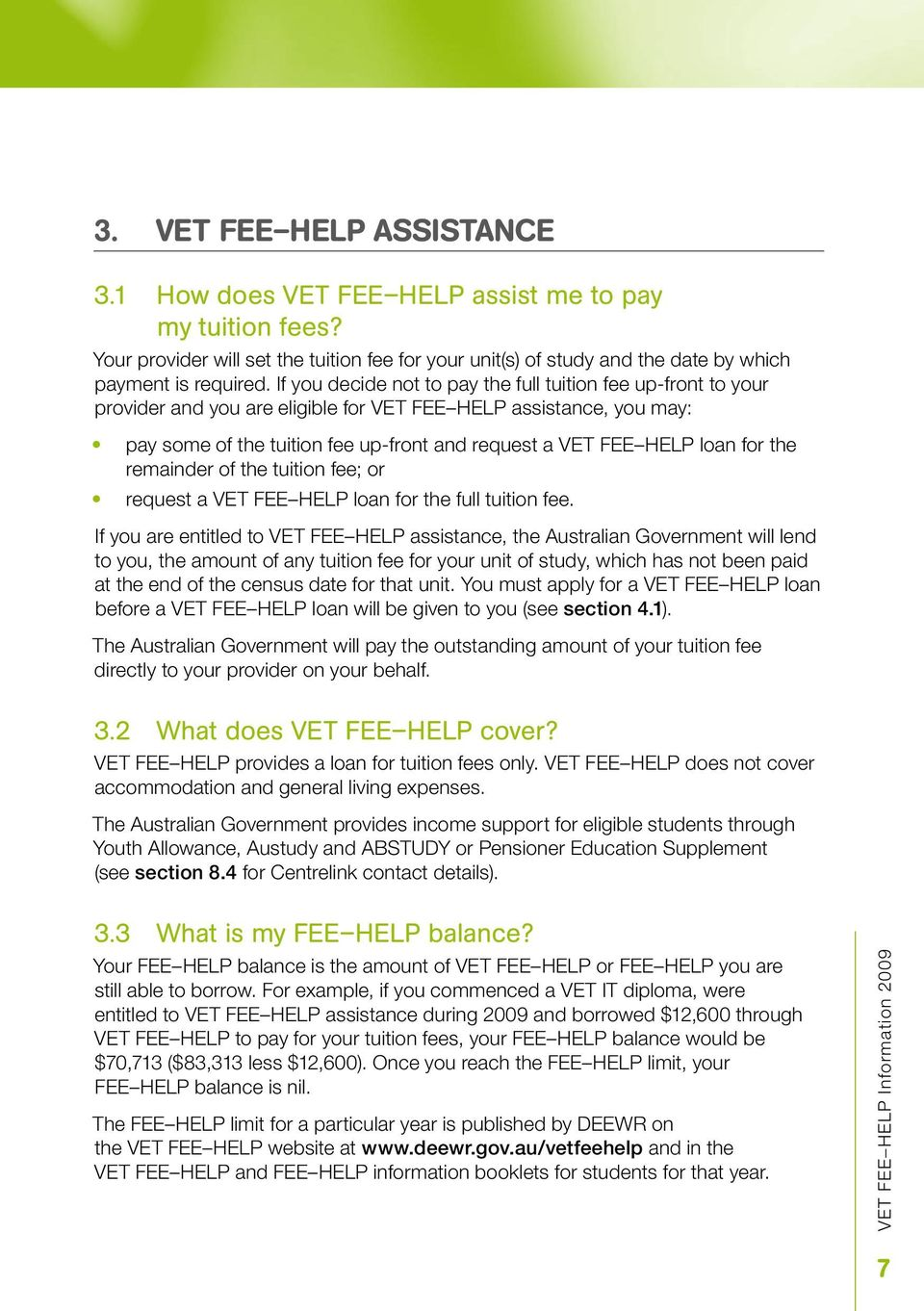 for the remainder of the tuition fee; or request a VET FEE HELP loan for the full tuition fee.