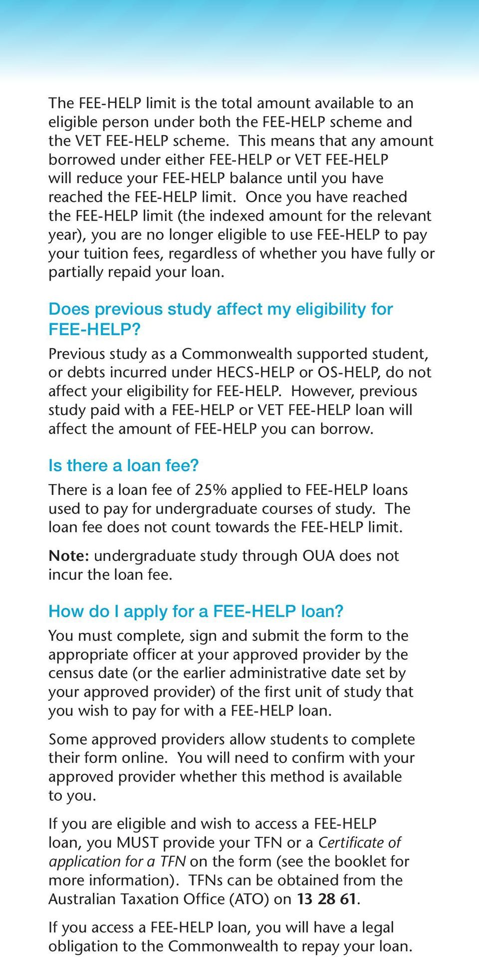 Once you have reached the FEE-HELP limit (the indexed amount for the relevant year), you are no longer eligible to use FEE-HELP to pay your tuition fees, regardless of whether you have fully or