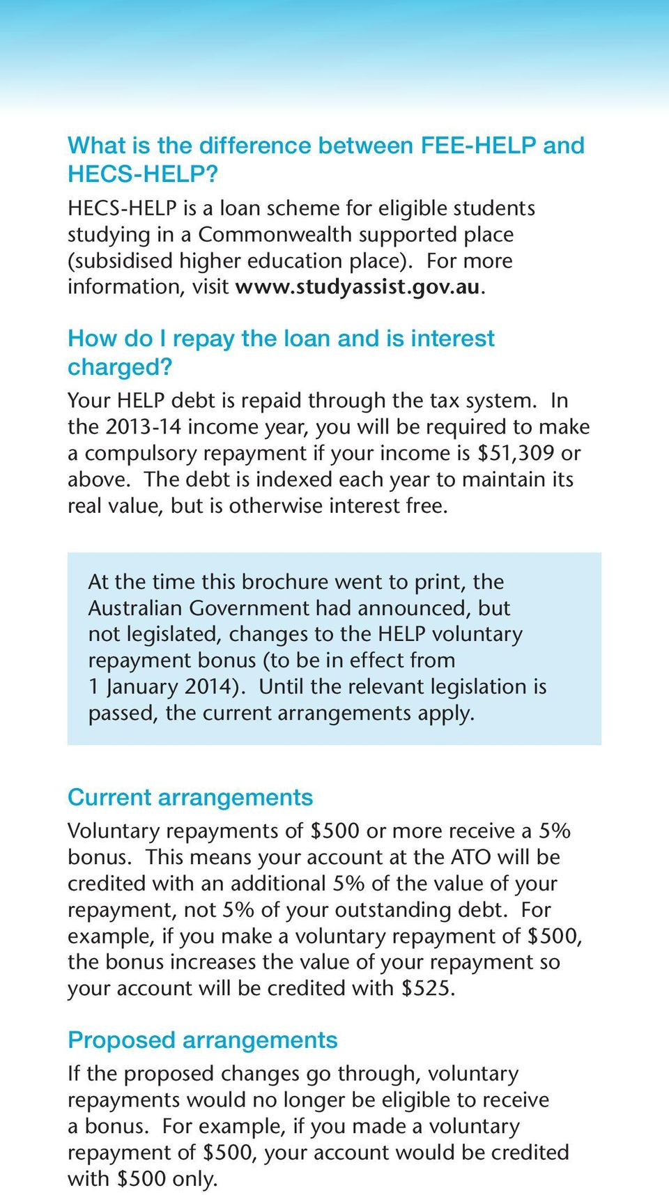In the 2013-14 income year, you will be required to make a compulsory repayment if your income is $51,309 or above.