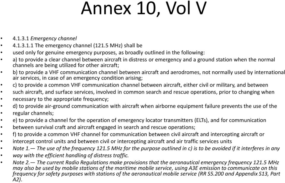 normal channels are being utilized for other aircraft; b) to provide a VHF communication channel between aircraft and aerodromes, not normally used by international air services, in case of an