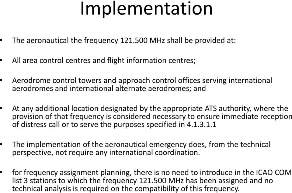 alternate aerodromes; and At any additional location designated by the appropriate ATS authority, where the provision of that frequency is considered necessary to ensure immediate reception of