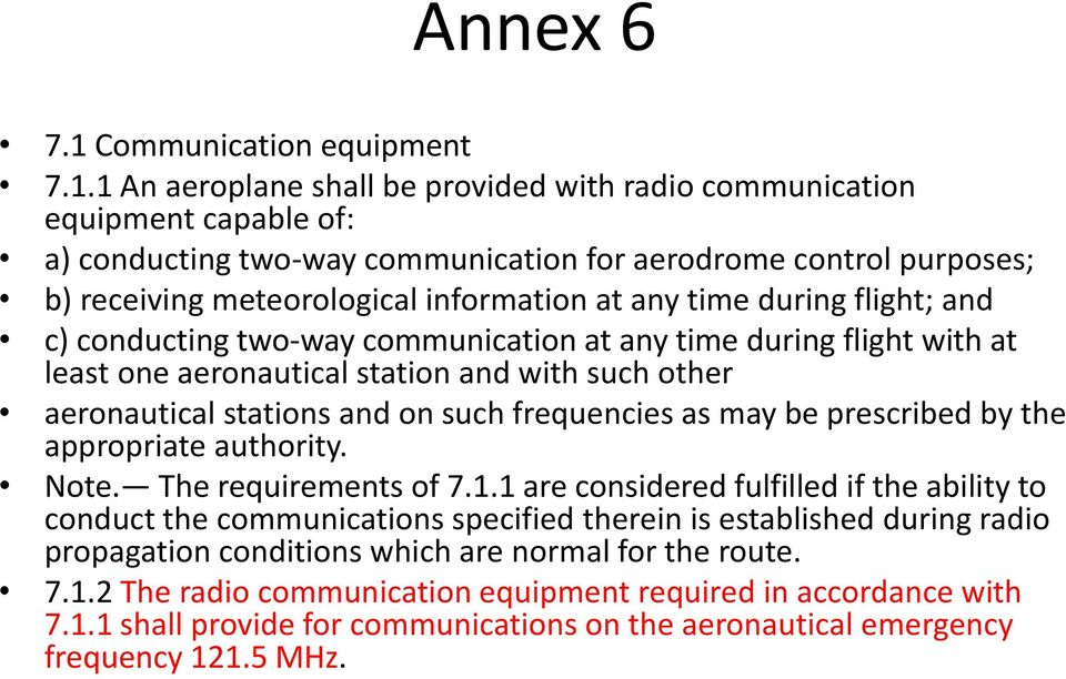 1 An aeroplane shall be provided with radio communication equipment capable of: a) conducting two-way communication for aerodrome control purposes; b) receiving meteorological information at any time