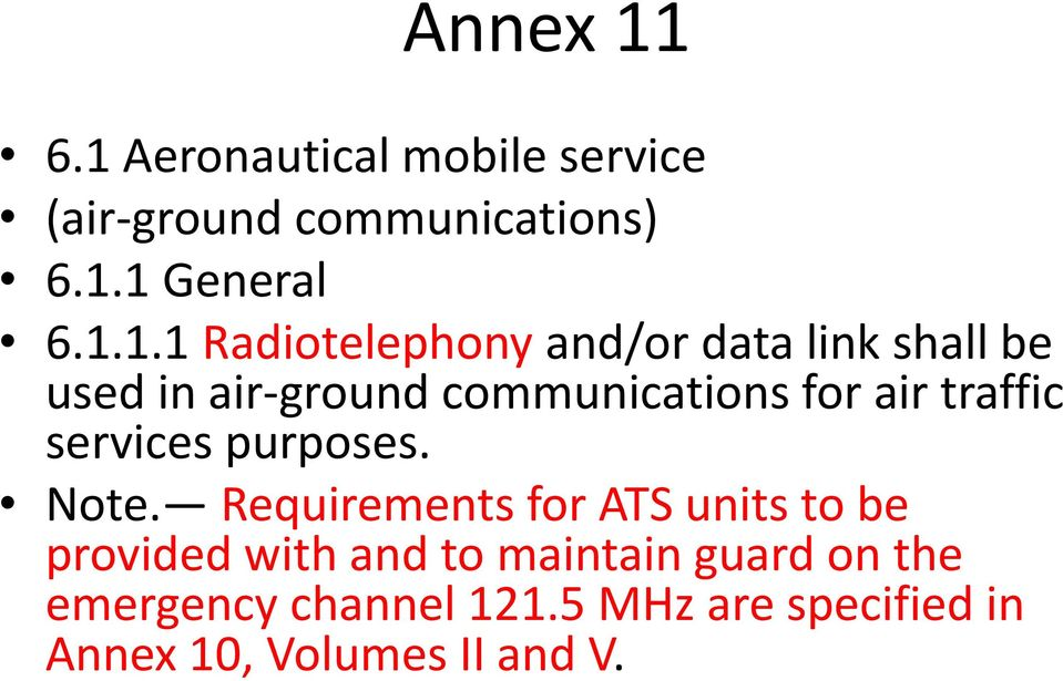 Radiotelephony and/or data link shall be used in air-ground communications for air