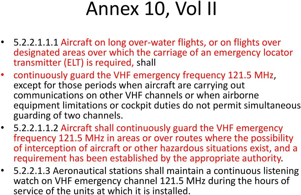 1.1 Aircraft on long over-water flights, or on flights over designated areas over which the carriage of an emergency locator transmitter (ELT) is required, shall continuously guard the VHF emergency