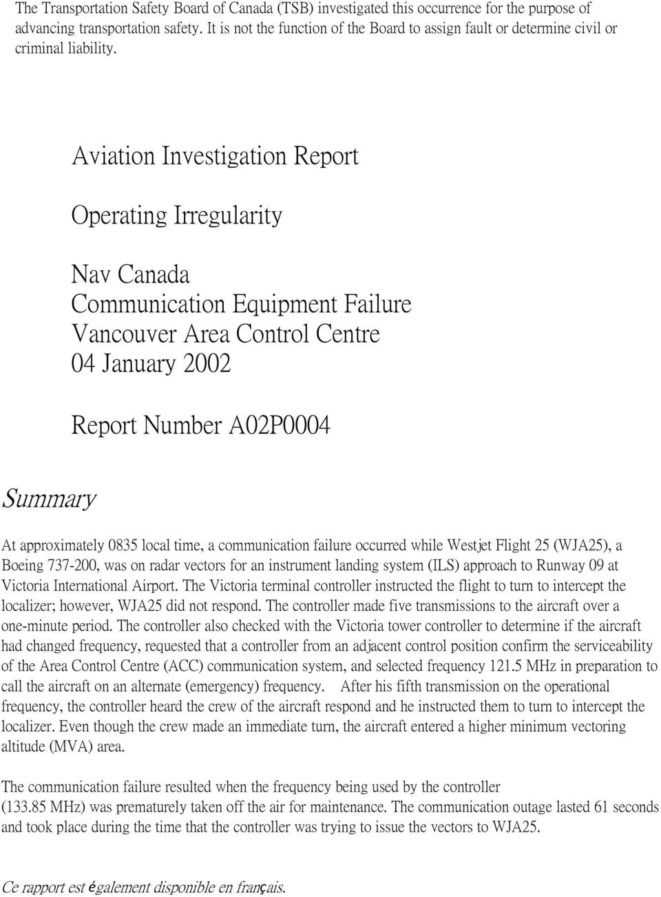 Aviation Investigation Report Operating Irregularity Nav Canada Communication Equipment Failure Vancouver Area Control Centre 04 January 2002 Report Number A02P0004 Summary At approximately 0835
