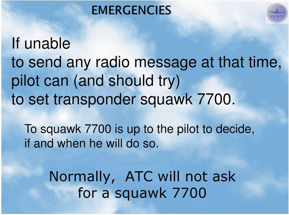 To squawk 7700 is up to the pilot to decide, if and when