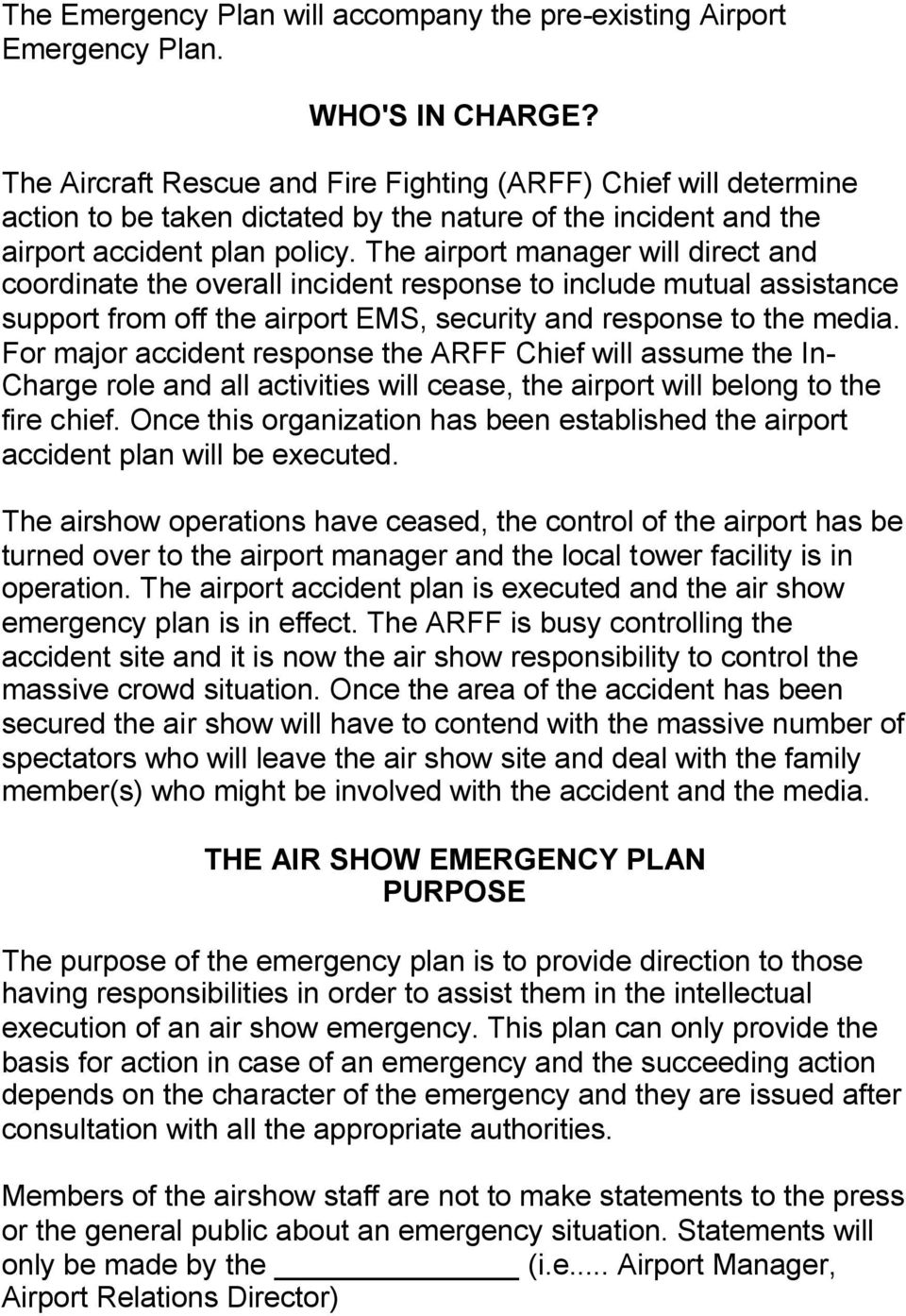 The airport manager will direct and coordinate the overall incident response to include mutual assistance support from off the airport EMS, security and response to the media.