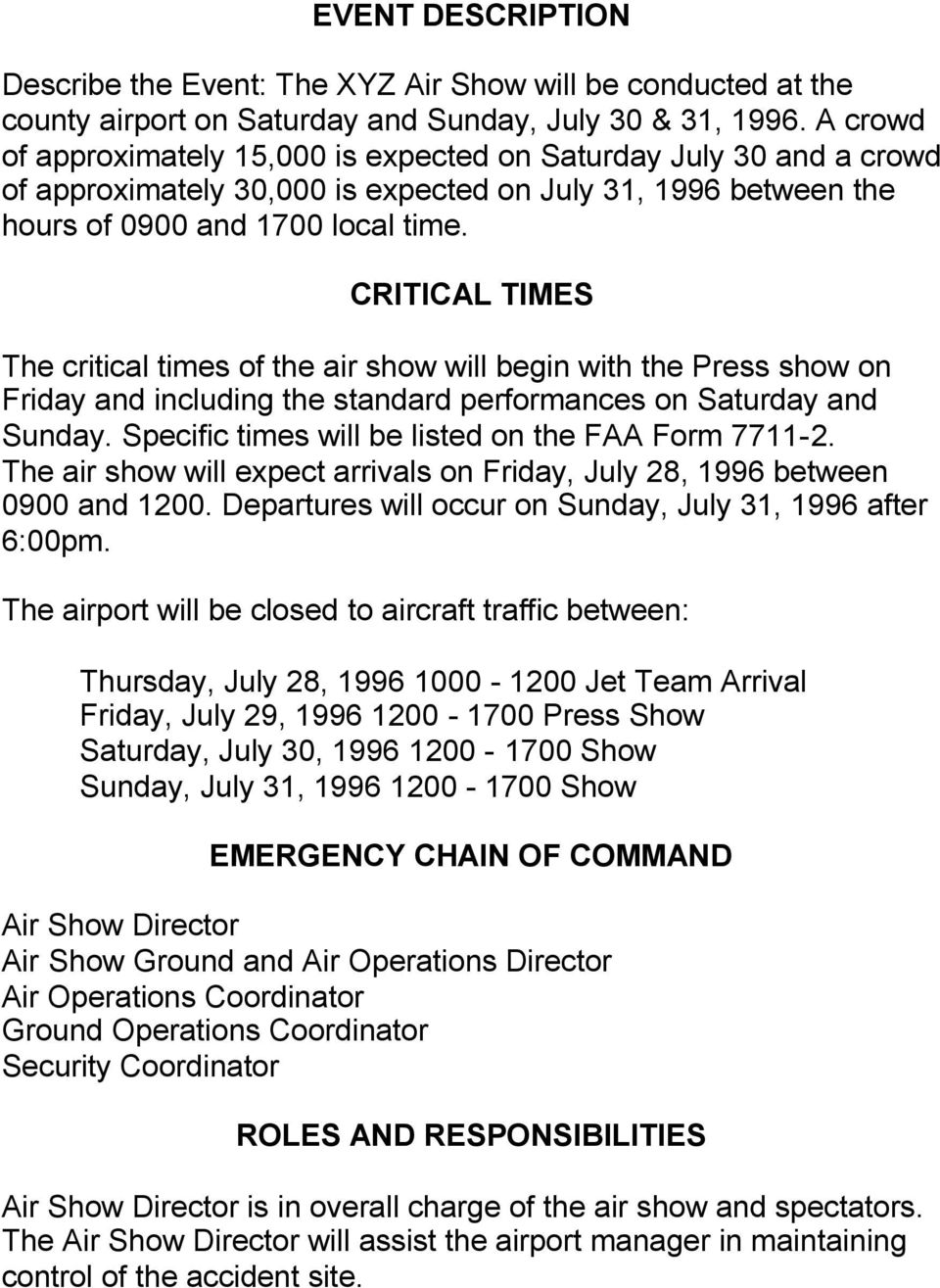 CRITICAL TIMES The critical times of the air show will begin with the Press show on Friday and including the standard performances on Saturday and Sunday.