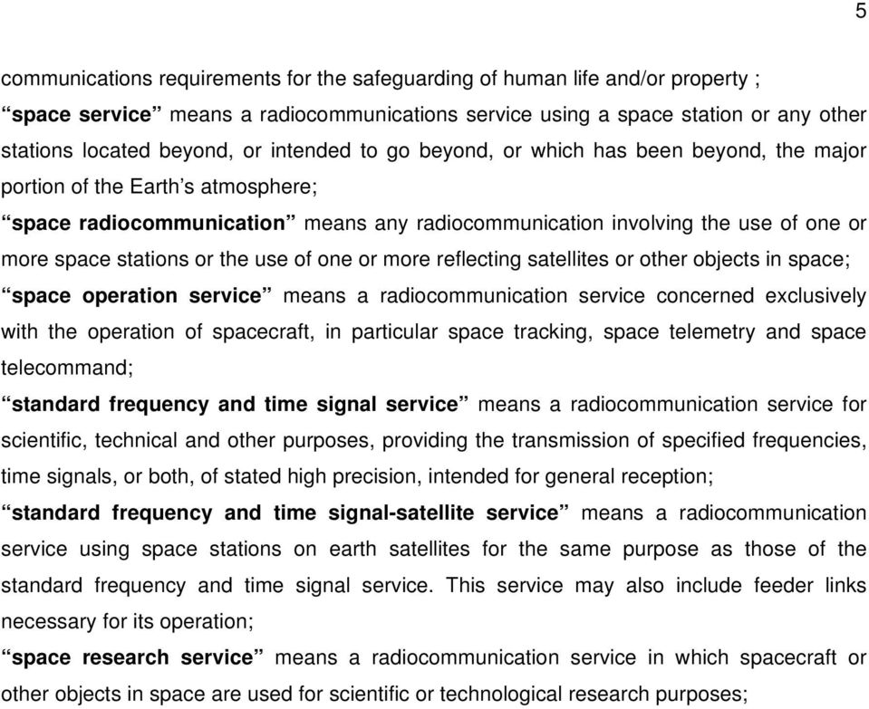 the use of one or more reflecting satellites or other objects in space; space operation service means a radiocommunication service concerned exclusively with the operation of spacecraft, in