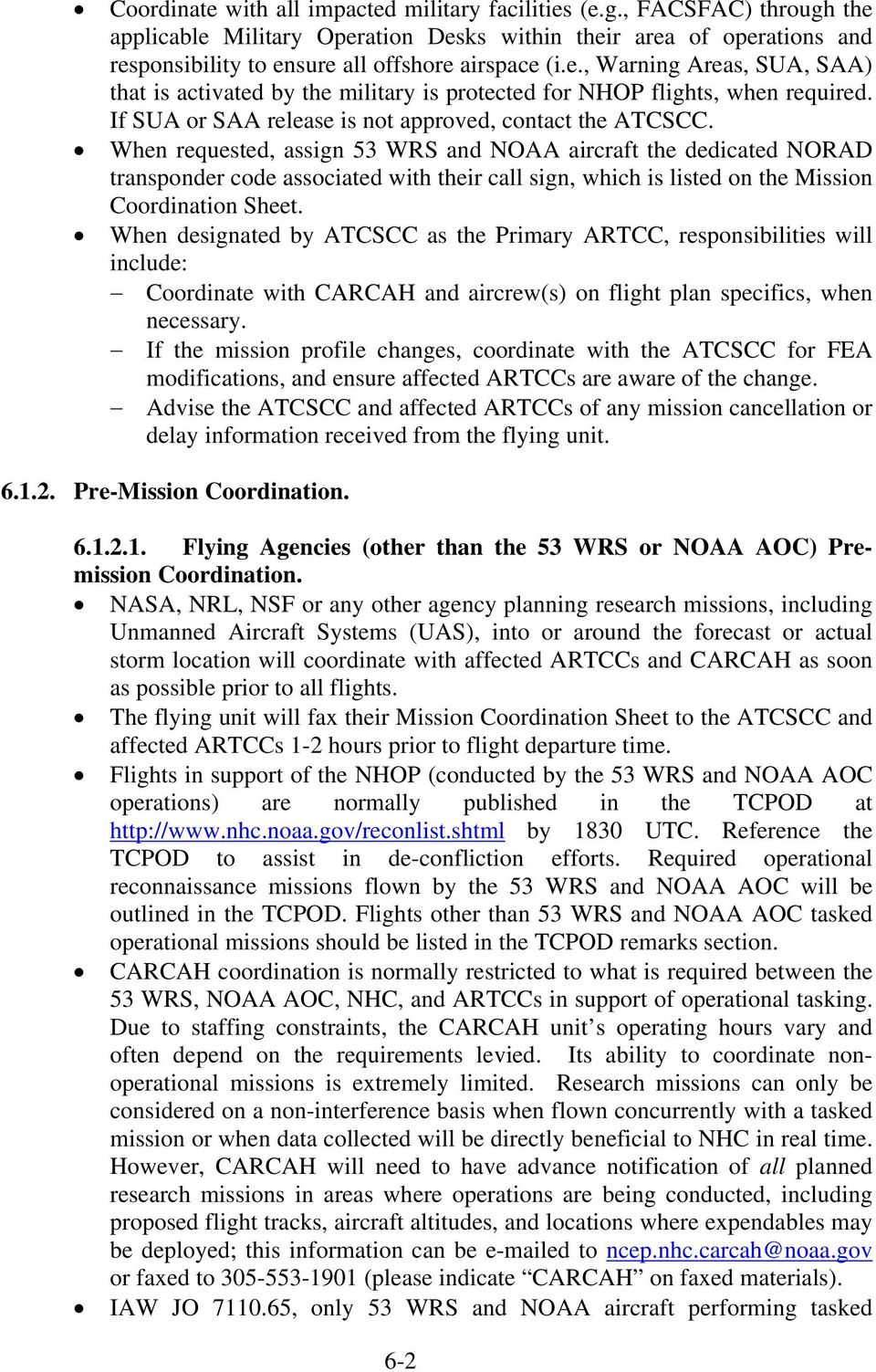 When requested, assign 53 WRS and NOAA aircraft the dedicated NORAD transponder code associated with their call sign, which is listed on the Mission Coordination Sheet.