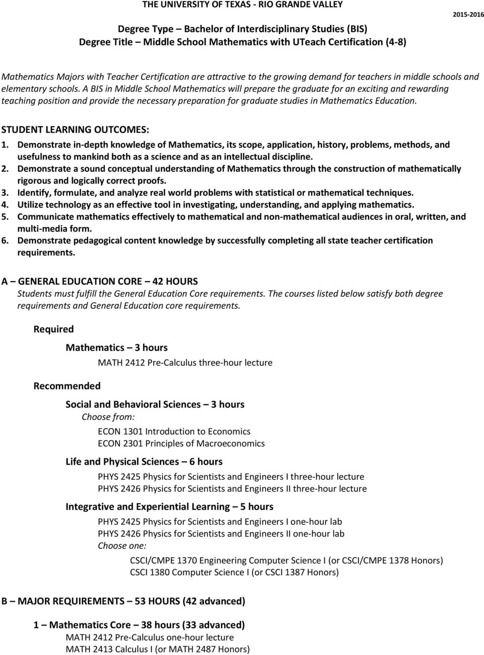 A BIS in Middle School Mathematics will prepare the graduate for an exciting and rewarding teaching position and provide the necessary preparation for graduate studies in Mathematics Education.