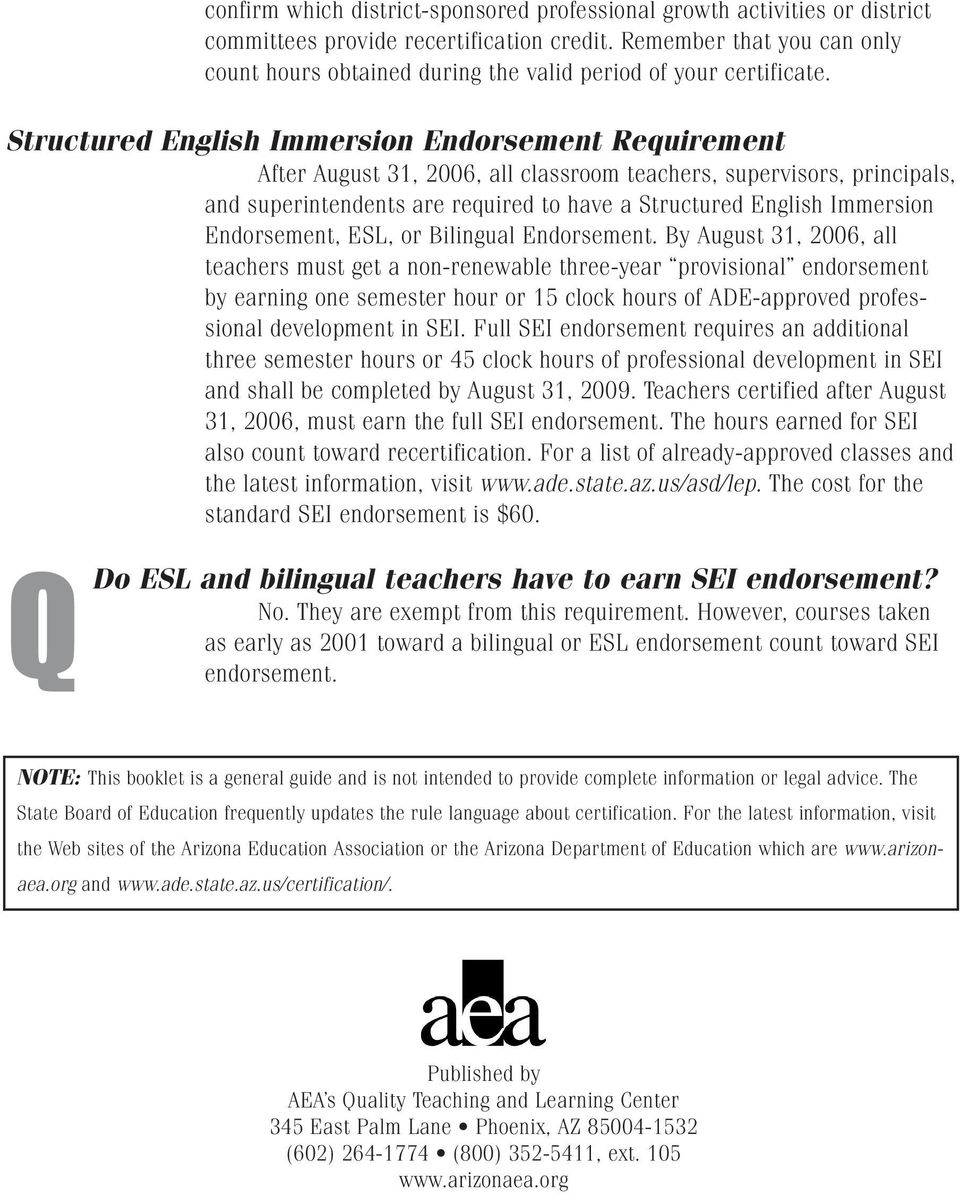 Structured English Immersion Endorsement Requirement After August 31, 2006, all classroom teachers, supervisors, principals, and superintendents are required to have a Structured English Immersion