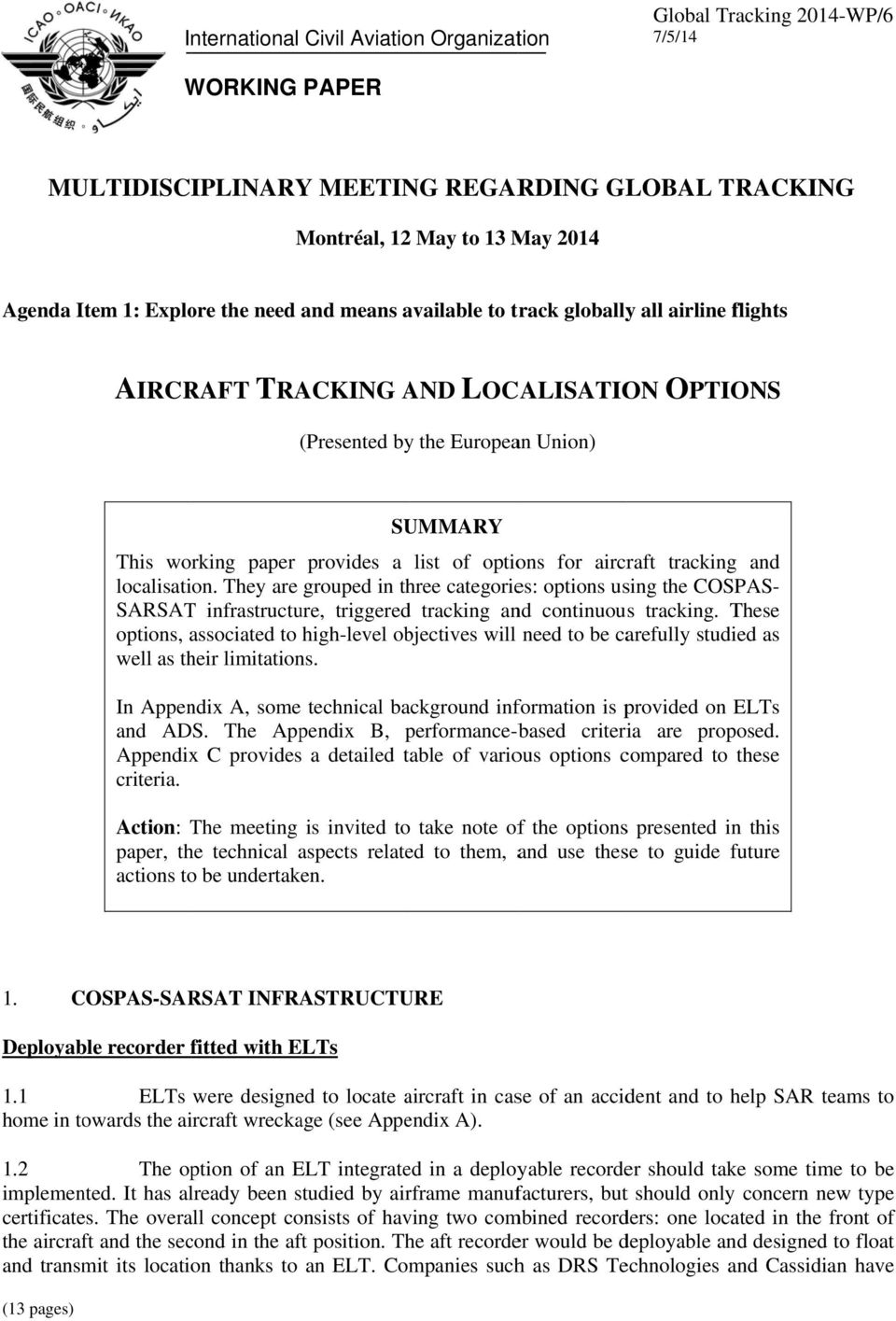aircraft tracking and localisation. They are grouped in three categories: options using the COSPAS- SARSAT infrastructure, triggered tracking and continuouss tracking.