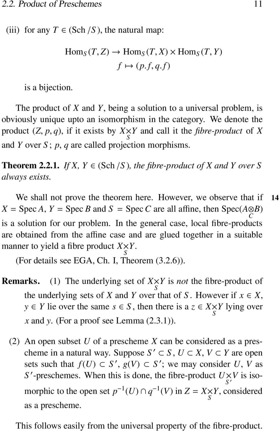 We denote the product (Z, p, q), if it exists by X Y and call it the fibre-product of X and Y over ; p, q are called projection morphisms. Theorem 2.2.1.