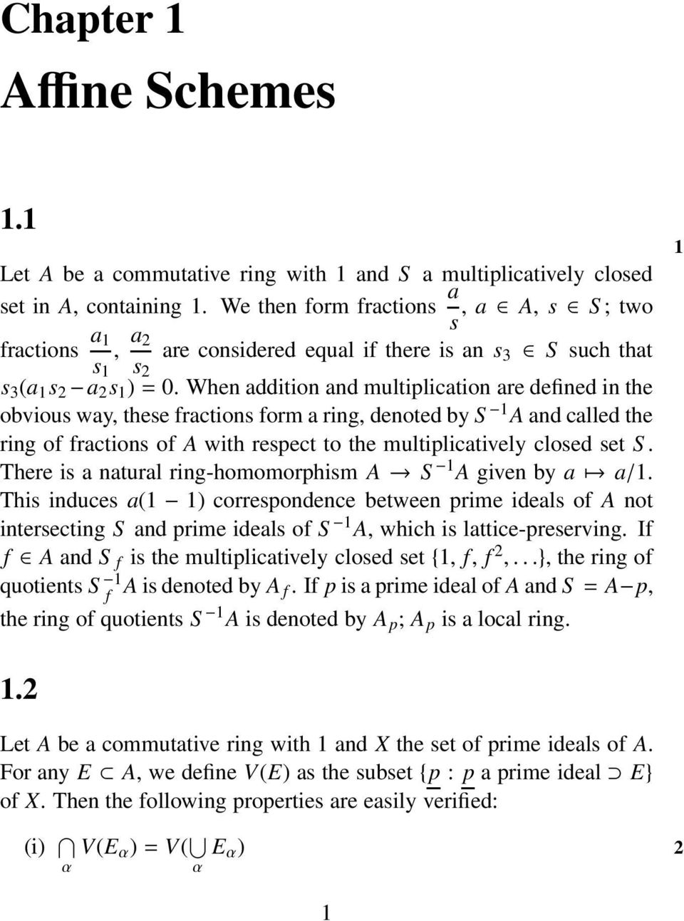 When addition and multiplication are defined in the obvious way, these fractions form a ring, denoted by 1 and called the ring of fractions of with respect to the multiplicatively closed set.