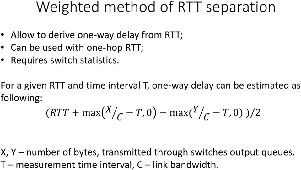For a given RTT and time interval T, one-way delay can be estimated as following: (RRRRRR +