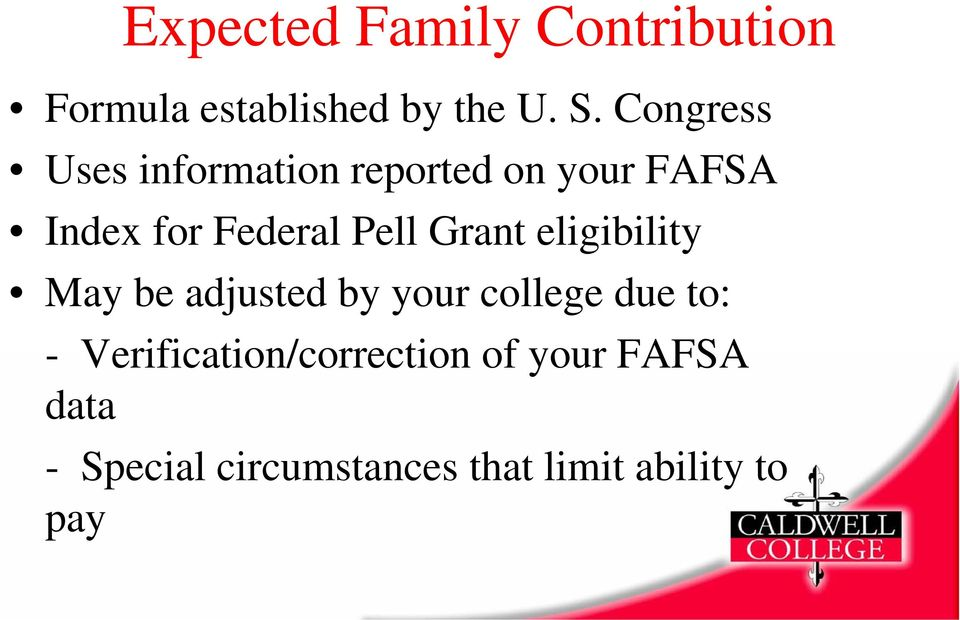 Grant eligibility May be adjusted by your college due to: -