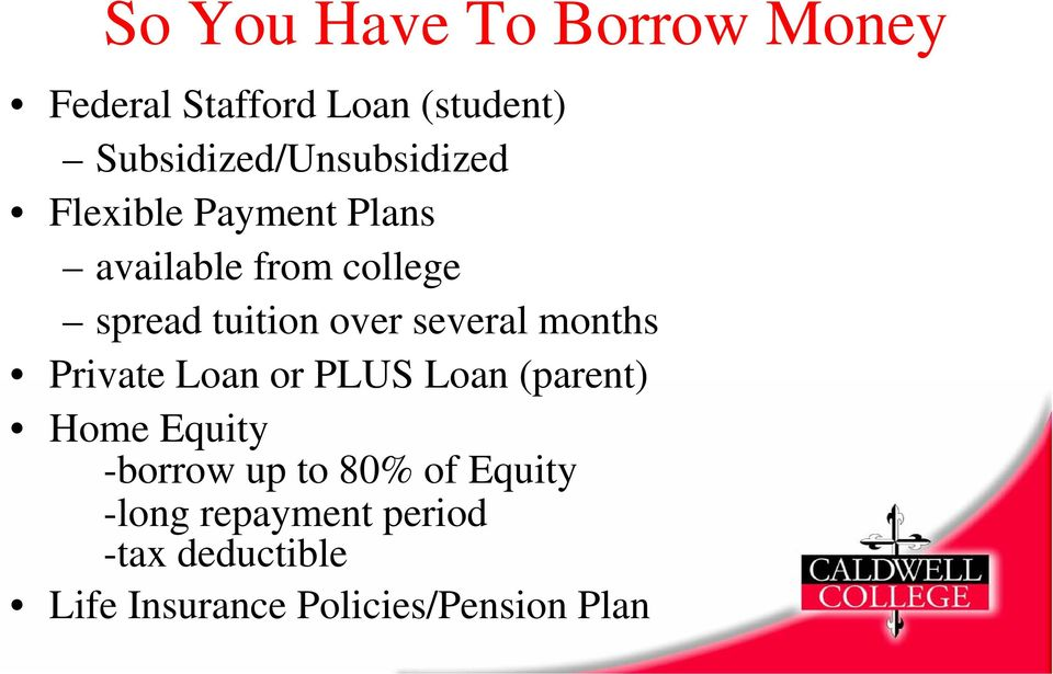tuition over several months Private Loan or PLUS Loan (parent) Home Equity